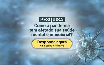 Pesquisa | A Pandemia tem Afetado sua Saúde Mental e Emoções?